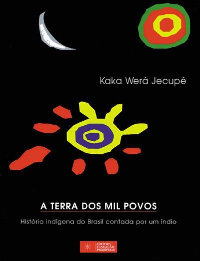 terra dos mil povos - 10 livros sobre o universo indígena escritos por índios e não índios